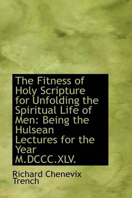 The Fitness of Holy Scripture for Unfolding the Spiritual Life of Men: Being the Hulsean Lectures Fo