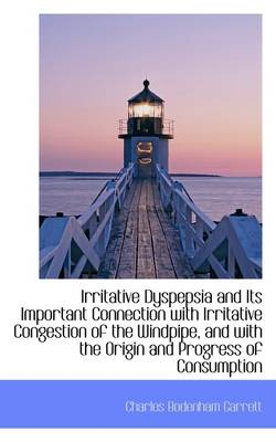 Irritative Dyspepsia and Its Important Connection with Irritative Congestion of the Windpipe, and Wi