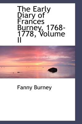 The Early Diary of Frances Burney, 1768-1778, Volume II