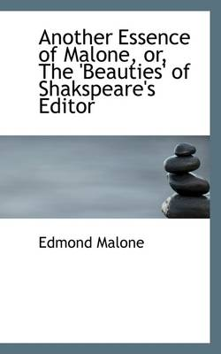 Another Essence of Malone, Or, the 'Beauties' of Shakspeare's Editor