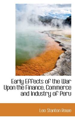 Early Effects of the War Upon the Finance, Commerce and Industry of Peru