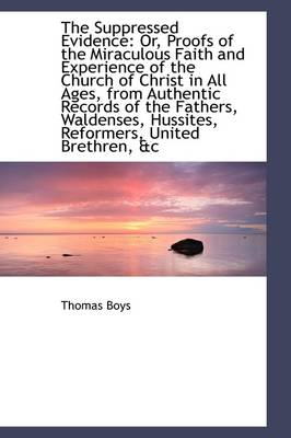 The Suppressed Evidence: Or, Proofs of the Miraculous Faith and Experience of the Church of Christ I
