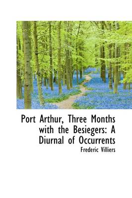 Port Arthur, Three Months with the Besiegers: A Diurnal of Occurrents