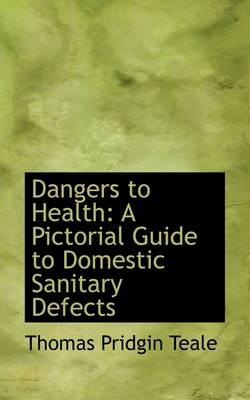 Dangers to Health: A Pictorial Guide to Domestic Sanitary Defects