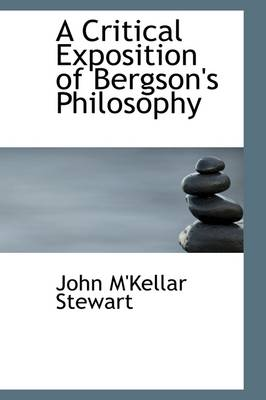 A Critical Exposition of Bergson's Philosophy
