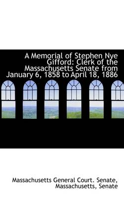 A Memorial of Stephen Nye Gifford: Clerk of the Massachusetts Senate from January 6, 1858 to April 1