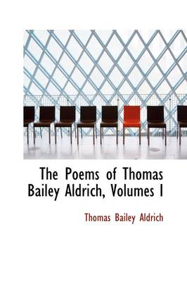 The Poems of Thomas Bailey Aldrich, Volumes I