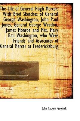 The Life of General Hugh Mercer: With Brief Sketches of General George Washington, John Paul Jones,