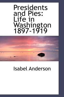 Presidents and Pies: Life in Washington 1897-1919
