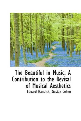 The Beautiful in Music: A Contribution to the Revisal of Musical Aesthetics