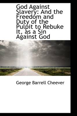 God Against Slavery: And the Freedom and Duty of the Pulpit to Rebuke It, as a Sin Against God