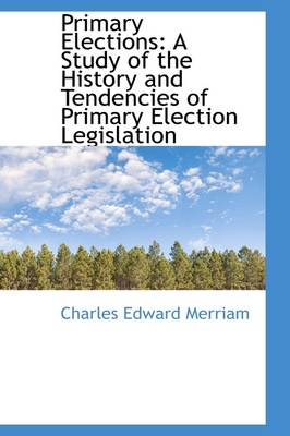 Primary Elections: A Study of the History and Tendencies of Primary Election Legislation