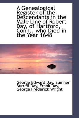 A Genealogical Register of the Descendants in the Male Line of Robert Day, of Hartford, Conn., Who D