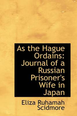 As the Hague Ordains: Journal of a Russian Prisoner's Wife in Japan