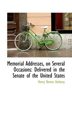 Memorial Addresses, on Several Occasions: Delivered in the Senate of the United States