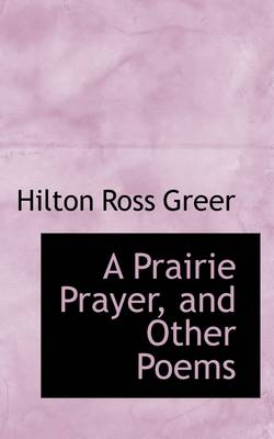A Prairie Prayer, and Other Poems