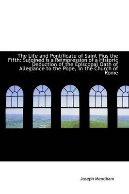 The Life and Pontificate of Saint Pius the Fifth: Sujoined Is a Reimpression of a Historic Deduction