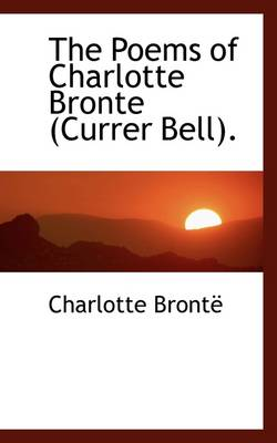 The Poems of Charlotte Bronte (Currer Bell).