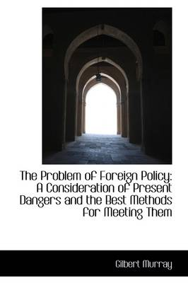 The Problem of Foreign Policy: A Consideration of Present Dangers and the Best Methods for Meeting T