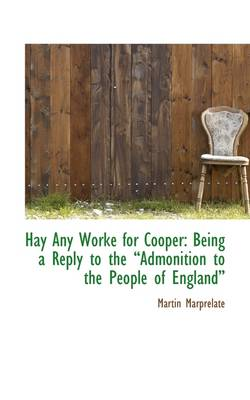 Hay Any Worke for Cooper: Being a Reply to the Admonition to the People of England