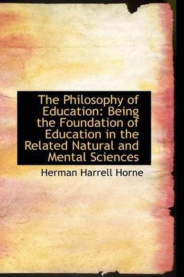 The Philosophy of Education: Being the Foundation of Education in the Related Natural and Mental Sci
