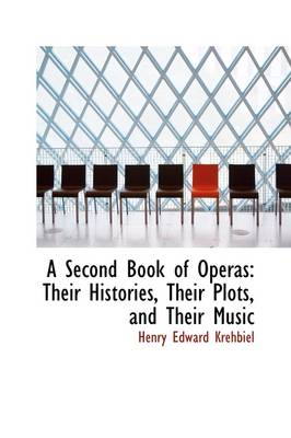 A Second Book of Operas: Their Histories, Their Plots, and Their Music