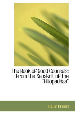 The Book of Good Counsels: From the Sanskrit of the Hitopadesa