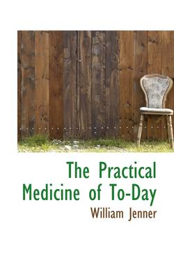 The Practical Medicine of To-Day