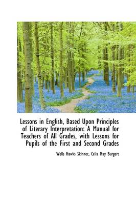 Lessons in English, Based Upon Principles of Literary Interpretation: A Manual for Teachers of All G