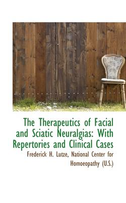 The Therapeutics of Facial and Sciatic Neuralgias: With Repertories and Clinical Cases