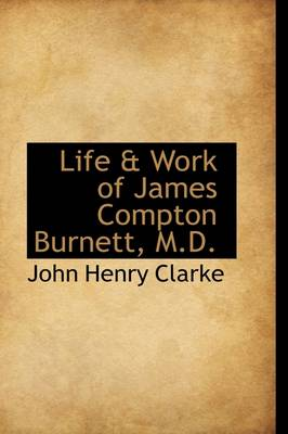 Life & Work of James Compton Burnett, M.D.