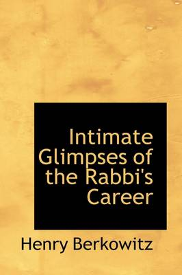 Intimate Glimpses of the Rabbi's Career