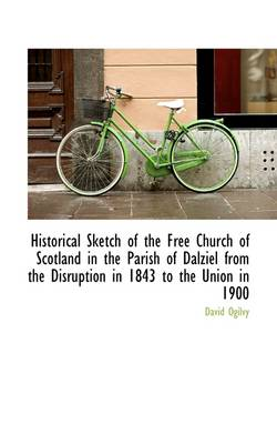 Historical Sketch of the Free Church of Scotland in the Parish of Dalziel from the Disruption in 184