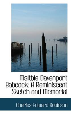 Maltbie Davenport Babcock: A Reminiscent Sketch and Memorial