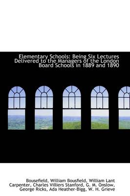 Elementary Schools: Being Six Lectures Delivered to the Managers of the London Board Schools in 1889