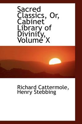 Sacred Classics, Or, Cabinet Library of Divinity, Volume X