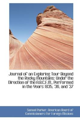 Journal of an Exploring Tour Beyond the Rocky Mountains: Under the Direction of the A.B.C.F.M.