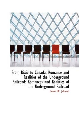 From Dixie to Canada; Romance and Realities of the Underground Railroad: Romances and Realities of T