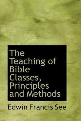 The Teaching of Bible Classes, Principles and Methods