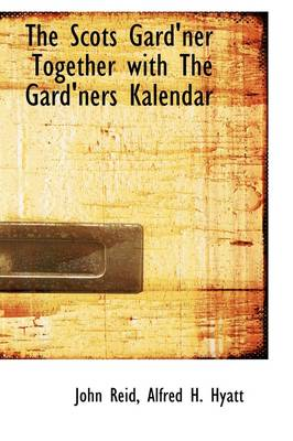 The Scots Gard'ner Together with the Gard'ners Kalendar