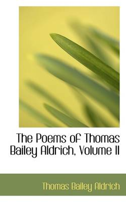 The Poems of Thomas Bailey Aldrich, Volume II