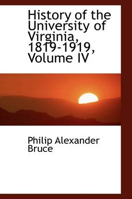 History of the University of Virginia, 1819-1919, Volume IV