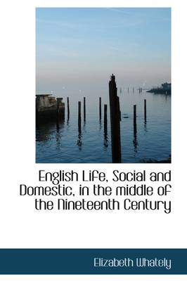 English Life, Social and Domestic, in the Middle of the Nineteenth Century