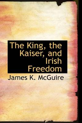 The King, the Kaiser, and Irish Freedom