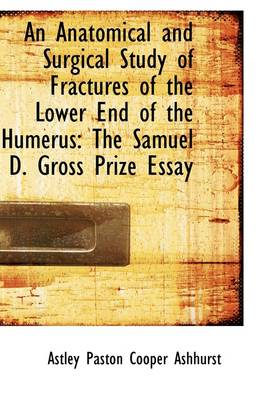 An Anatomical and Surgical Study of Fractures of the Lower End of the Humerus: The Samuel D. Gross P