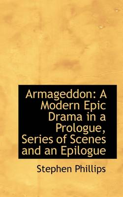 Armageddon: A Modern Epic Drama in a Prologue, Series of Scenes and an Epilogue