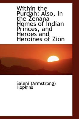 Within the Purdah: Also, in the Zenana Homes of Indian Princes, and Heroes and Heroines of Zion
