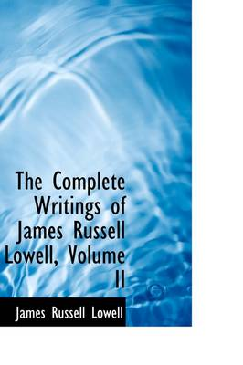 The Complete Writings of James Russell Lowell, Volume II
