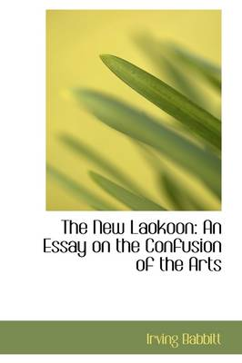 The New Laokoon: An Essay on the Confusion of the Arts
