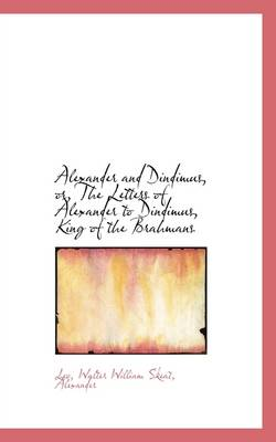 Alexander and Dindimus, Or, the Letters of Alexander to Dindimus, King of the Brahmans